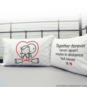 together forever never apart maybe in distance but never at heart pillowcases