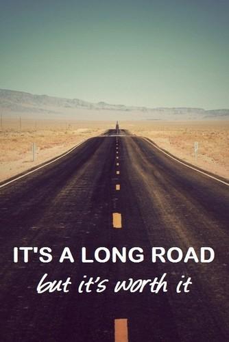 It's a long road but it's worth it.