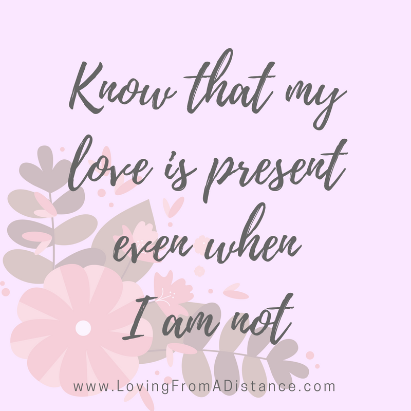 know that my love is present even when I am not
