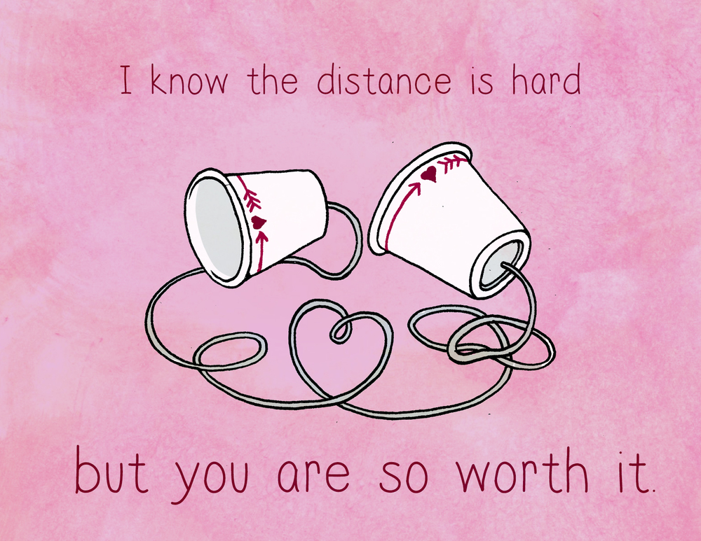 i know the distance is hard but you are so worth it